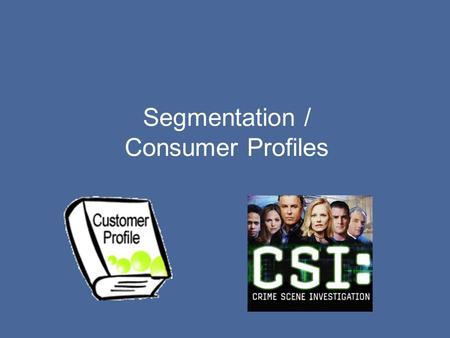 Segmentation / Consumer Profiles. As marketers and business people, we will sell our products to whomever will buy it wedding gowns to seniors ie: Retirement.
