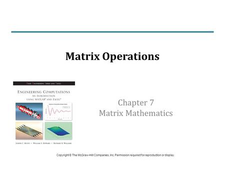 Chapter 7 Matrix Mathematics Matrix Operations Copyright © The McGraw-Hill Companies, Inc. Permission required for reproduction or display.