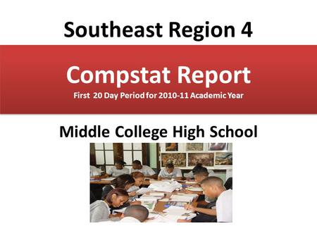 Southeast Region 4 Middle College High School Compstat Report First 20 <strong>Day</strong> Period for 2010-11 Academic Year.