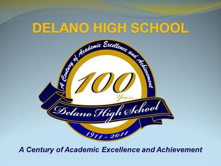 A Century of Academic Excellence and Achievement DELANO HIGH SCHOOL.