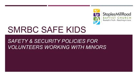 SMRBC SAFE KIDS SAFETY & SECURITY POLICIES FOR VOLUNTEERS WORKING WITH MINORS.