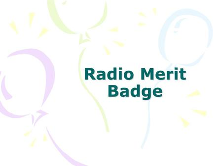 Radio Merit Badge. Each scout must have their own answer sheet Each scout fills in their name and unit/troop number on each page of answer sheet. Each.