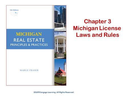 Chapter 3 Michigan License Laws and Rules 2010©Cengage Learning. All Rights Reserved.