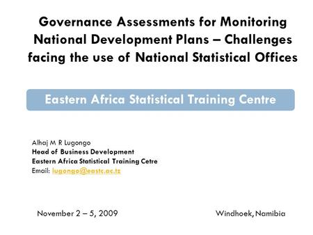 Governance Assessments for Monitoring National Development Plans – Challenges facing the use of National Statistical Offices Eastern Africa Statistical.