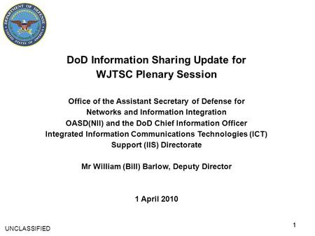 11 DoD Information Sharing Update for WJTSC Plenary Session Office of the Assistant Secretary of Defense for Networks and Information Integration OASD(NII)