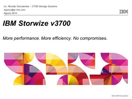 IBM Storwize v3700 More performance. More efficiency. No compromises.