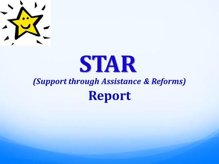 STAR (Support through Assistance & Reforms) Report.