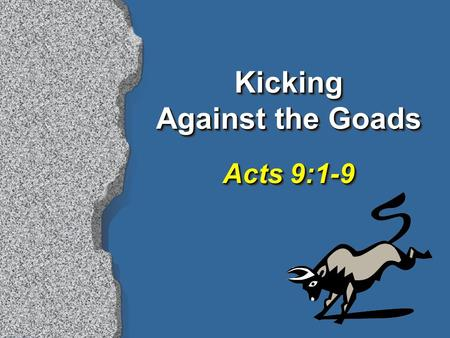 "Kicking Against the Goads Acts 9:1-9. 2 ""Believe and Pray"" is not God's Plan of Salvation Gospel is God's power to save, Rom 1:16 Gospel can be understood,"
