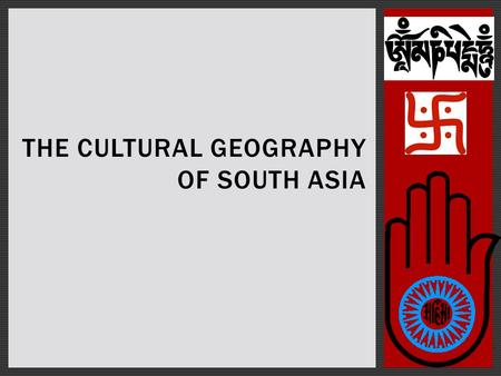 THE CULTURAL GEOGRAPHY OF SOUTH ASIA. POPULATION PATTERNS  22% of the world's population live here  A rich, complex mix of cultures  Six major religions.