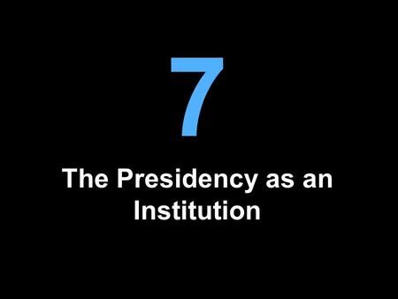 7 The Presidency as an Institution. The Presidency as Paradox The last eight presidents have left office under a cloud Yet many aspire to the office and.