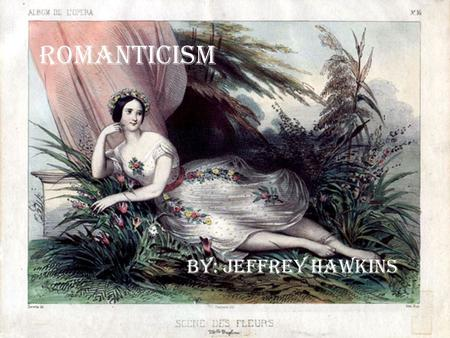 Romanticism By: Jeffrey Hawkins. Early European writers and artists of the romantic period.