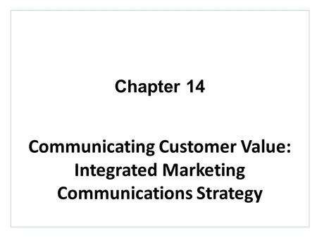 Chapter 14 Communicating Customer Value: Integrated Marketing Communications Strategy.