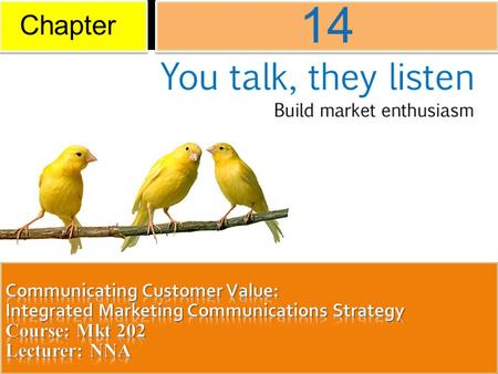 Chapter 14 Communicating Customer Value: Integrated Marketing Communications Strategy Course: Mkt 202 Lecturer: NNA.