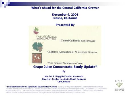 What's Ahead for the Central California Grower December 9, 2004 Fresno, California Presented By By Mechel S. Paggi & Fumiko Yamazaki Director, Center for.