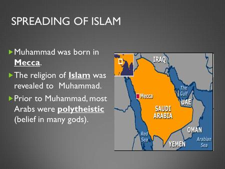 Spreading of Islam Muhammad was born in Mecca.