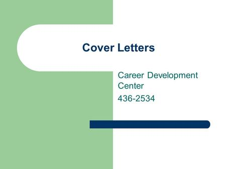 Cover Letters Career Development Center 436-2534.