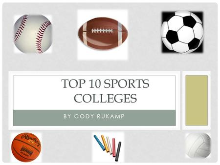 Top 10 Sports 	Colleges By Cody Rukamp.