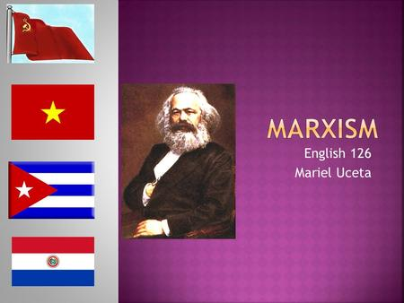 English 126 Mariel Uceta.  Marxism is a set of political and philosophical doctrines derived from the work of Karl Marx, German philosopher and revolutionary.