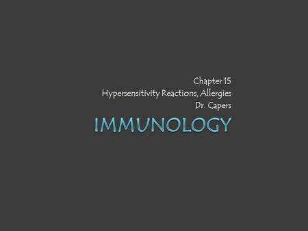 Chapter 15 Hypersensitivity Reactions, Allergies Dr. Capers