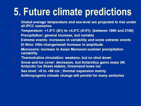 5. Future climate predictions Global average temperature and sea-level are projected to rise under all IPCC scenarios Temperature: +1.8°C (B1) to +4.0°C.
