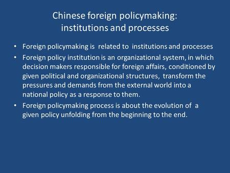 Chinese foreign policymaking: institutions and processes Foreign policymaking is related to institutions and processes Foreign policy institution is an.