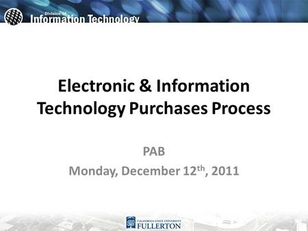 Electronic & Information Technology Purchases Process PAB Monday, December 12 th, 2011.