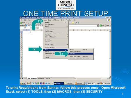 1 ONE TIME PRINT SETUP To print Requisitions from Banner, follow this process once: Open Microsoft Excel, select (1) TOOLS, then (2) MACROS, then (3) SECURITY.