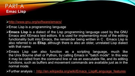 PART A Emac Lisp     Emac Lisp is a programming language  Emacs Lisp is a dialect.