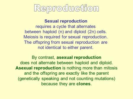 Sexual reproduction requires a cycle that alternates between haploid (n) and diploid (2n) cells. Meiosis is required for sexual reproduction. The offspring.
