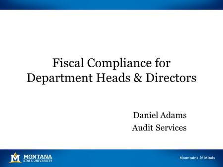 Fiscal Compliance for Department Heads & Directors Daniel Adams Audit Services.