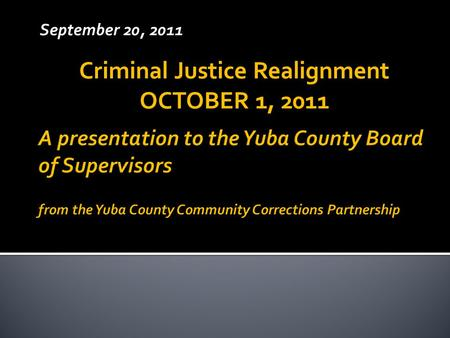 September 20, 2011 Criminal Justice Realignment OCTOBER 1, 2011.