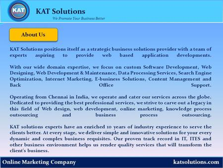 katsolutions.com KAT Solutions Online Marketing Company We Promote Your Business Better KAT Solutions positions itself as a strategic business solutions.