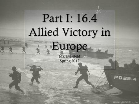Part I: 16.4 Allied Victory in Europe Ms. Bielefeld Spring 2012.
