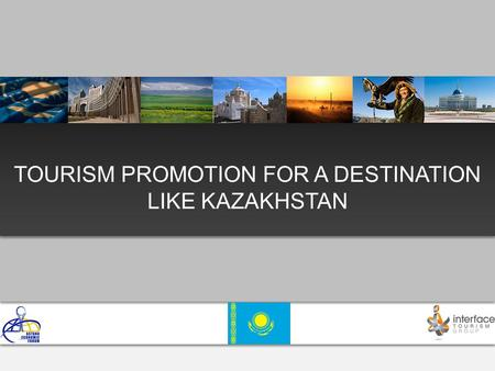 TOURISM PROMOTION FOR A DESTINATION LIKE KAZAKHSTAN.