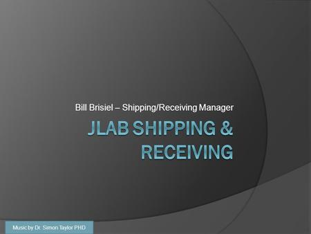 Bill Brisiel – Shipping/Receiving Manager Music by Dr. Simon Taylor PHD.