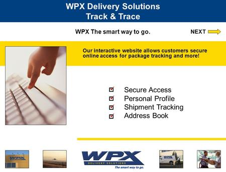 WPX The smart way to go. Our interactive website allows customers secure online access for package tracking and more! WPX Delivery Solutions Track & Trace.