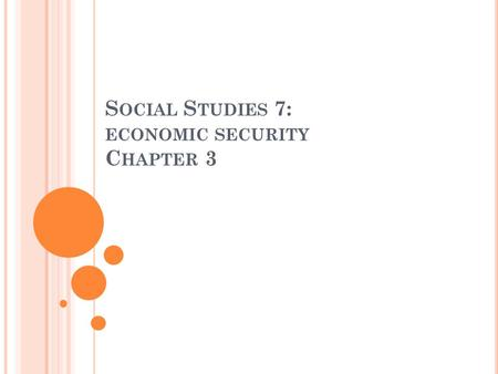 S OCIAL S TUDIES 7: ECONOMIC SECURITY C HAPTER 3.