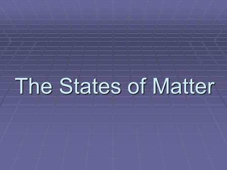 The States of Matter. Solids, Liquids, and Gases  Your world is full of substances that can be classified as solids, liquids, or gases!  To define solids,