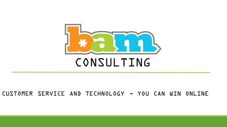 CUSTOMER SERVICE AND TECHNOLOGY - YOU CAN WIN ONLINE CONSULTING.