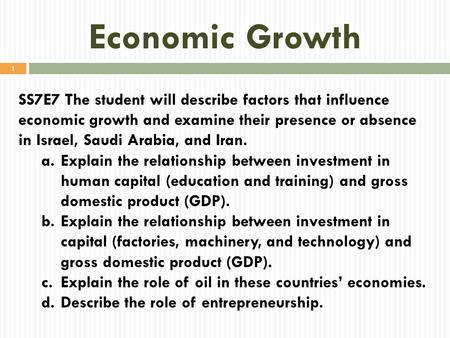 Economic Growth SS7E7 The student will describe factors that influence economic growth and examine their presence or absence in Israel, Saudi Arabia, and.