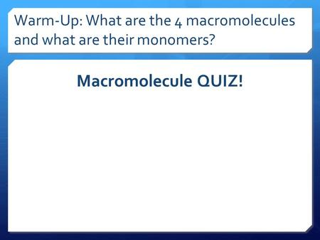 Warm-Up: What are the 4 macromolecules and what are their monomers?