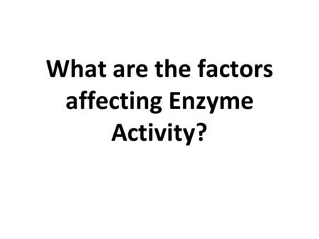 What are the factors affecting Enzyme Activity?. Recap.