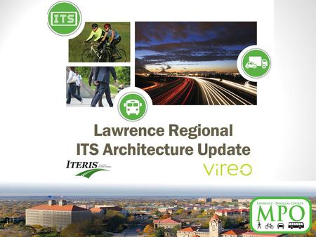 Lawrence Regional ITS Architecture Update. Today's Agenda What is ITS? Review 2007 ITS Plans Review the proposed work plan Define project goals and objectives.