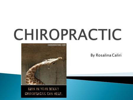 By Rosalina Caliri. How can Chiropractic help you physically, mentally/emotionally?