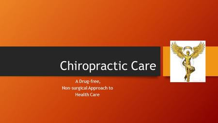 Chiropractic Care A Drug-free, Non-surgical Approach to Health Care.