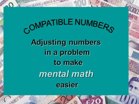 Adjusting numbers in a problem in a problem to make to make mental math easier easier.