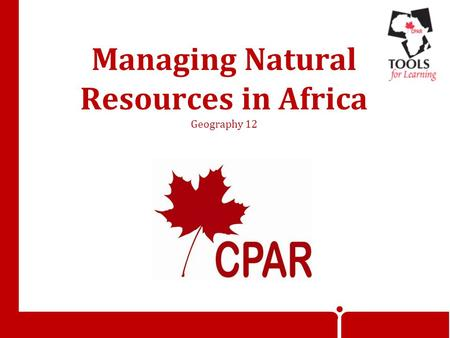 Managing Natural Resources in Africa Geography 12.