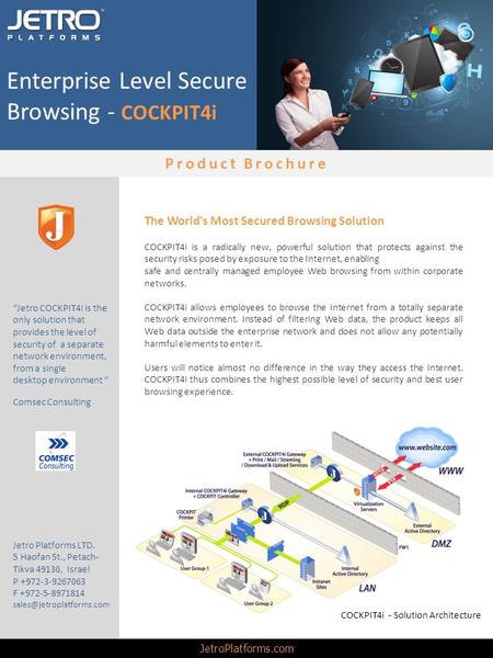The World's Most Secured Browsing Solution COCKPIT4i is a radically new, powerful solution that protects against the security risks posed by exposure to.