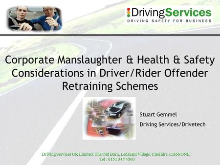 Driving Services UK Limited. The Old Barn, Ledsham Village, Cheshire, CH66 ONE. Tel : 0151 347 4500 Corporate Manslaughter & Health & Safety Considerations.