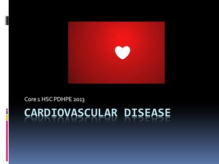 Core 1 HSC PDHPE 2013. The nature of cardiovascular disease  What are the 3 main cardiovascular conditions?  coronary heart disease  stroke  peripheral.